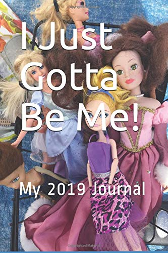 I Just Gotta Be Me!: My 2019 Journal