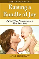 Raising a Bundle of Joy: A First Time Mom's Guide to That First Year