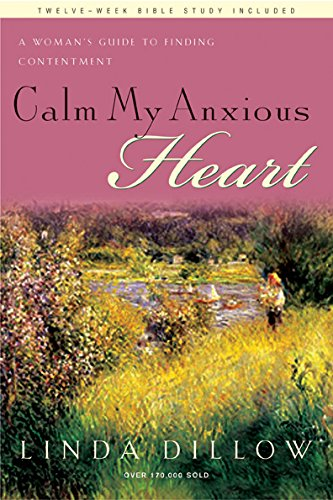 Calm My Anxious Heart A Woman S Guide To Finding Contentment Th1nk Reference Collection