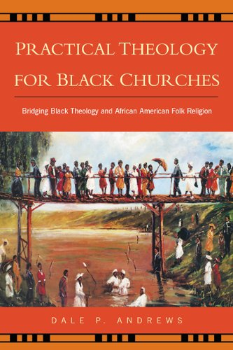 Practical Theology for Black Churches: Bridging Black Theology & African American Folk Religion