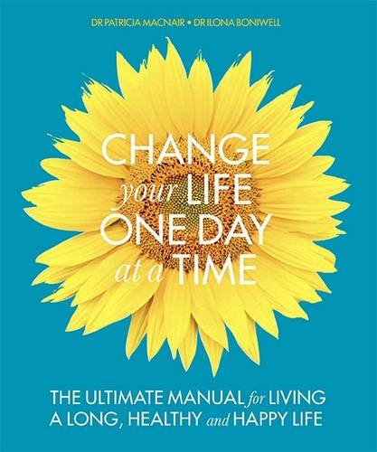 a-change-your-life-one-day-at-a-time-the-ultimate-manual-for-living-a-long-healthy-and-happy-life