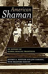 [American Shaman: An Odyssey of Global Healing Traditions] (By: Jeffrey A. Kottler) [published: April, 2004]