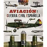 Aviación en la Guerra Civil española (Atlas Ilustrado)