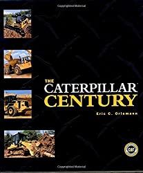 The Caterpillar Century by Eric C. Orlemann (2003-11-27)