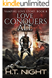 Love Conquers All (Vampire Love Story Book 8)
