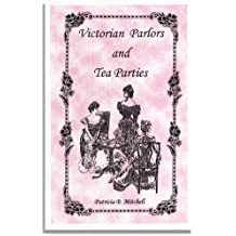 Victorian Parlors and Tea Parties by Patricia B. Mitchell (1991-06-02)