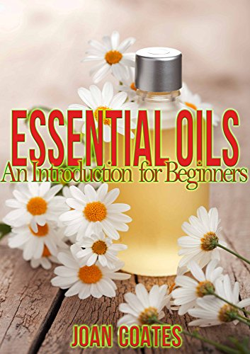 Essential Oils: An Introduction for Beginners: Learn how to live healthily and lose weight with Essential Oils!