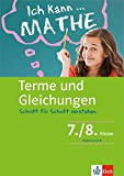 Klett Ich kann... Mathe - Terme und Gleichungen 7./8. Klasse: Mathematik Schritt für Schritt verstehen (Klett Ich kann … Mathe / Mathematik Schritt für Schritt verstehen)