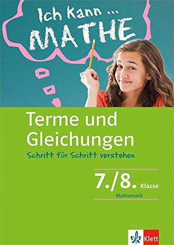 Klett Ich kann... Mathe - Terme und Gleichungen 7./8. Klasse: Mathematik Schritt für Schritt verstehen (Klett Ich kann ... Mathe / Mathematik Schritt für Schritt verstehen)