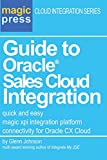 Guide to Oracle® Sales Cloud Integration: quick and easy magic xpi integration platform connectivity for Oracle CX Cloud (Magic Press Cloud Integration Series)