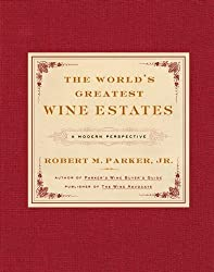 The World's Greatest Wine Estates: A Modern Perspective by Robert M. Parker (2005-11-03)