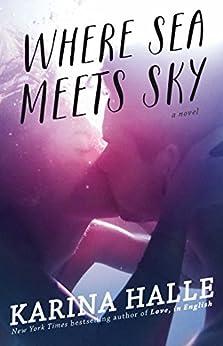 Where Sea Meets Sky: A Novel by [Halle, Karina]