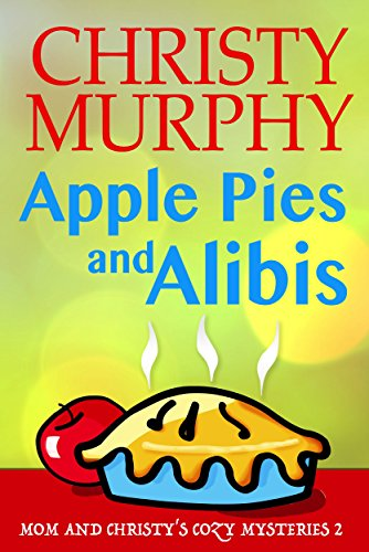 Apple Pies and Alibis (Mom and Christy's Book 2) by Christy Murphy