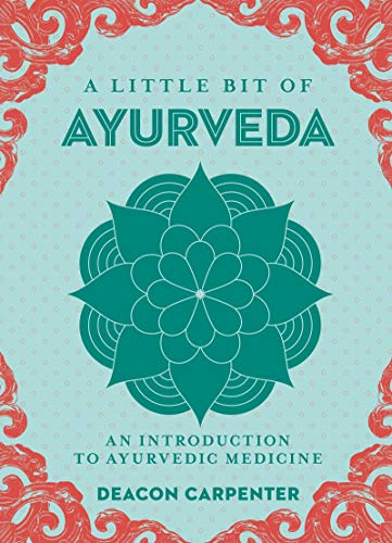 A Little Bit of Ayurveda: An Introduction to Ayurvedic ...