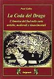 eBook Gratis da Scaricare La coda del drago L America del Sud nelle carte antiche medievali e rinascimentali (PDF,EPUB,MOBI) Online Italiano