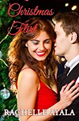 Christmas Flirt: A Holiday Romance by Rachelle Ayala (2015-01-22)