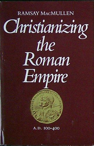 Christianizing the Roman Empire par Ramsay MacMullen