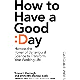 How To Have A Good Day: Harness the Power of Behavioural Science to Transform Your Working Life