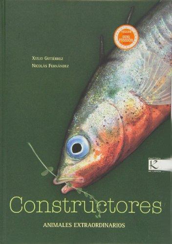 Constructores. Animales extraordinarios (Ciencia-Animales extraordinarios) por Xulio Gutiérrez