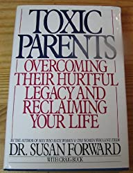 Toxic Parents: Overcoming Their Hurtful Legacy and Reclaiming Your Life by Susan Forward (1989-08-01)