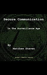 Secure Communication in the Surveillance Age: Protect Your Privacy From Corporate and Governmental Data Collection (English Edition)