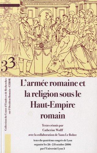 L'armée romaine et la religion sous le Haut-Empire romain : Actes du quatrième congrès de Lyon organisé les 26-28 octobre 2006