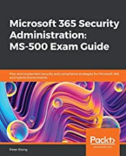 Microsoft 365 Security Administration: MS-500 Exam Guide: Plan and implement security and compliance strategie