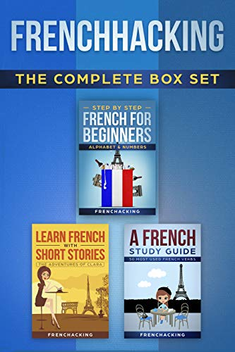 Couverture du livre Frenchacking - The Complete Box Set (Step by Step Beginners French - Alphabet & Numbers + A French Study Guide - 50 Most Used French Verbs + Learn French ... of Clara) (French For Beginners t. 4)