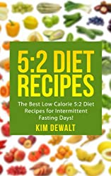 5:2 Diet Recipes: The Best Low Calorie 5:2 Diet Recipes for Intermittent Fasting Days! (English Edition)