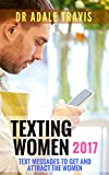 Texting Women 2017: Text Messages to Get and Attract The Women.(For Men Only)