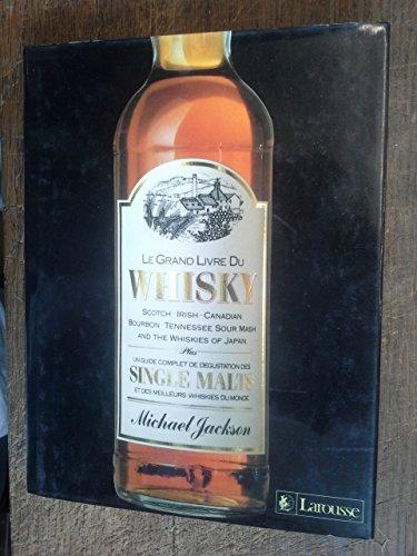 Le Grand livre du whisky : Scotch, irish, canadian, bourbon, Tennessee sour mash and the whisky of Japan, plus un guide complet de dégustation des single malts et des meilleurs whiskies du monde par Michael Jackson par Michael Jackson