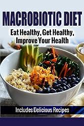 Macrobiotic Diet: Eat Healthy, Get Healthy, Improve Your Health