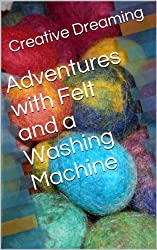 Adventures with Felt and a Washing Machine (English Edition)