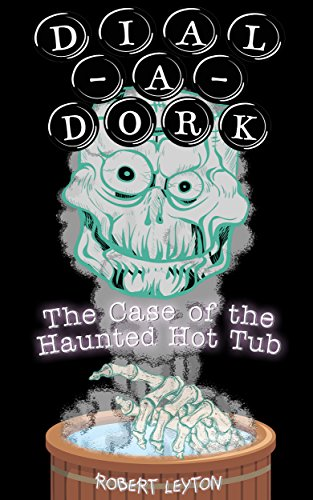 dial-a-dork-the-case-of-the-haunted-hot-tub-english-edition