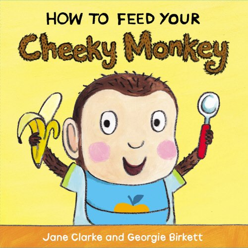 How to Feed Your Cheeky Monkey por Jane Clarke