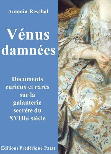 Vénus damnées - Documents curieux et rares sur la galanterie secrète du XVIIIe siècle