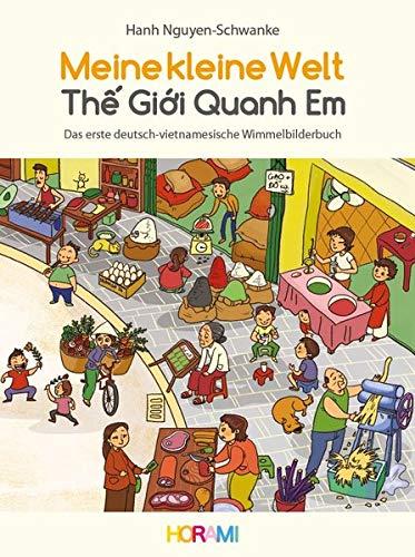 Meine kleine Welt - Th Gi i Quanh Em: Das erste deutsch-vietnamesische Wimmelbilderbuch
