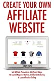 Create Your Own Affiliate Website (2017): Sell Affiliate Products via 3 Different Ways. No Capital Required Method, Clickbank Marketing & Launch Product Selling (English Edition)