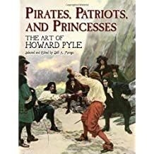 Pirates, Patriots, and Princesses: The Art of Howard Pyle (Dover Fine Art, History of Art) by Howard Pyle (2006-06-09)