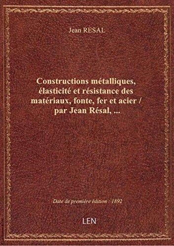 Constructions métalliques, élasticité et résistance des matériaux, fonte, fer et acier / par Jean Ré