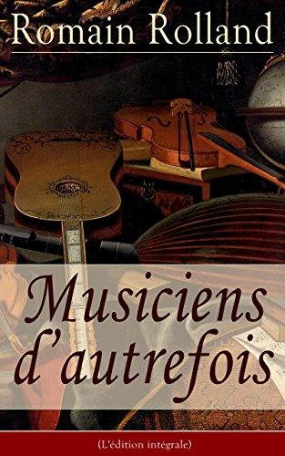 musiciens dautrefois ledition integrale histoire de lopera avec les biographies de mazarin jean baptiste lully gretry mozart beethoven