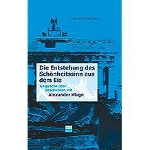 Die Entstehung des Schönheitssinns aus dem Eis. Gespräche über Geschichten mit Alexander Kluge