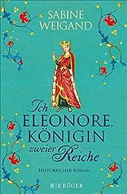 Ich, Eleonore, Königin zweier Reiche: Historischer Roman