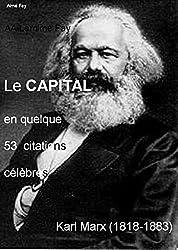 Le CAPITAL en quelque 53 citations célèbres.: de Keynes, Marx, Smith et 18 autres, dont 2 Prix Nobel (Becker et Samuelson).