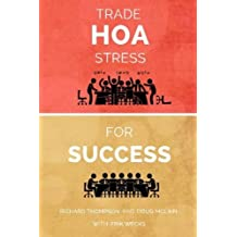 Trade HOA Stress for Success: A Guide to Managing Your HOA in a Healthy Manner 1st edition by Wecks, Erik, Thompson, Richard, McLain, Doug (2014) Paperback