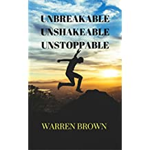 Unbreakable Unshakeable Unstoppable