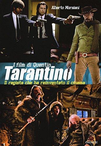 I film di Quentin Tarantino. Il regista che ha reinventato il cinema