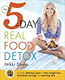 The 5-Day Real Food Detox: A simple, delicious plan for fast weight loss, banished cravings, and glowing skin (English Edition)