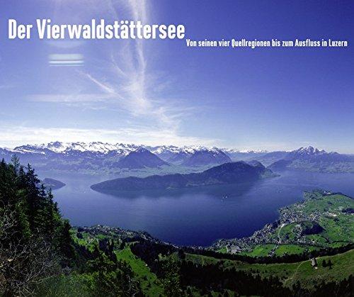 Der Vierwaldstättersee: Von seinen vier Quellregionen bis zum Ausfluss in Luzern