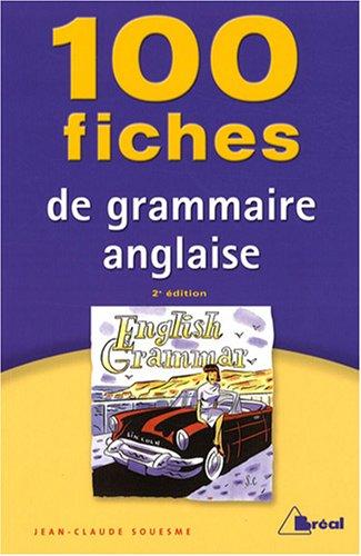 100 fiches de grammaire anglaise : Tles, classes préparatoires, 1er cycle universitaire par Jean-Claude Souesme